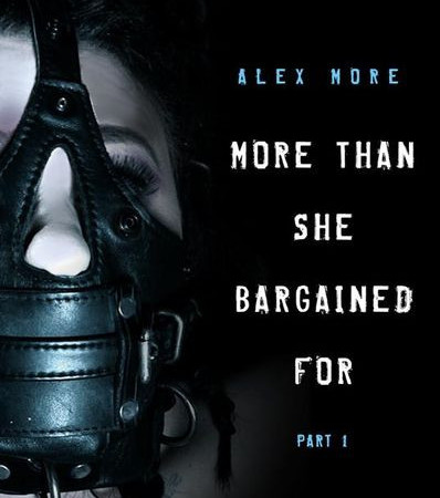 More Than She Bargained For Part 1 with Alex More | HD 720p | Release Year: Sep 22, 2018